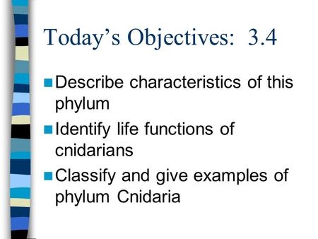 Today's Objectives: 3.4 Describe characteristics of this phylum