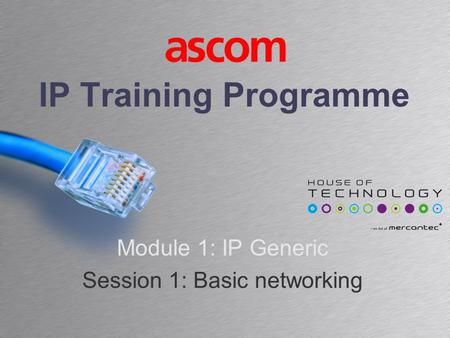 IP Training Programme Module 1: IP Generic Session 1: Basic networking.