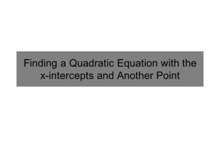 Finding a Quadratic Equation with the x-intercepts and Another Point.