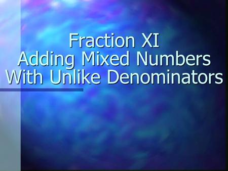 Fraction XI Adding Mixed Numbers With Unlike Denominators.