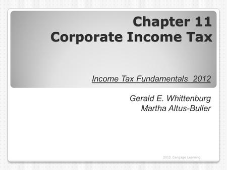 Chapter 11 Corporate Income Tax 2012 Cengage Learning Income Tax Fundamentals 2012 Gerald E. Whittenburg Martha Altus-Buller.