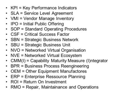 KPI = Key Performance Indicators SLA = Service Level Agreement VMI = Vendor Manage Inventory IPO = Initial Public Offering SOP = Standard Operating Procedures.