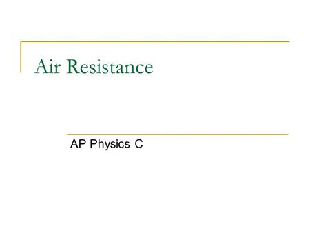 Air Resistance AP Physics C.