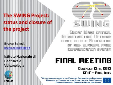 The SWING Project: status and closure of the project Bruno Zolesi.  Istituto Nazionale di Geofisica e Vulcanologia.