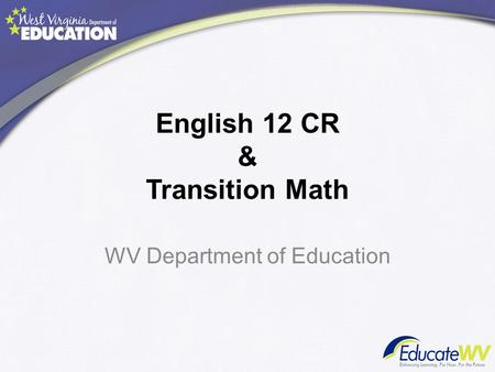 English 12 CR & Transition Math WV Department of Education.