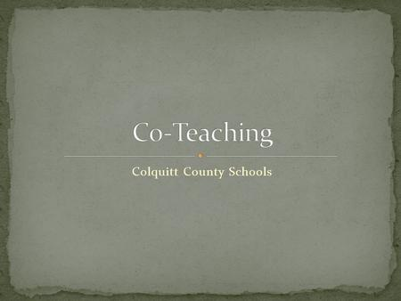 Colquitt County Schools. Co-teaching is when two or more teachers (usually general education and special education) SHARE teaching responsibilities.