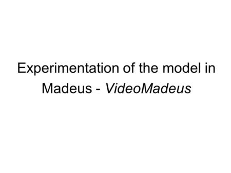 Experimentation of the model in Madeus - VideoMadeus.