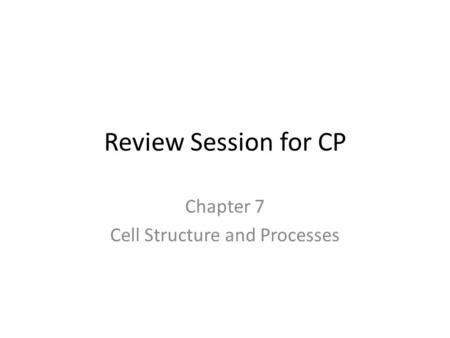 Review Session for CP Chapter 7 Cell Structure and Processes.