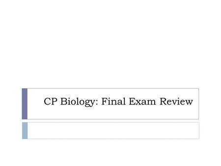 CP Biology: Final Exam Review