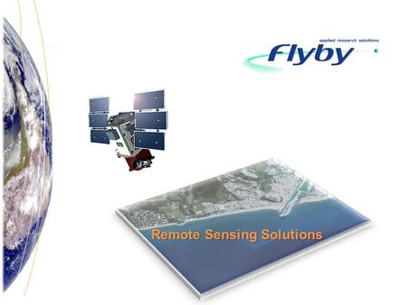 Remote Sensing Solutions. Story Turnover : 2 Millions euro Personnel: 15 persons Flyby is an independent private Italian SME company funded in 2001. Mission.
