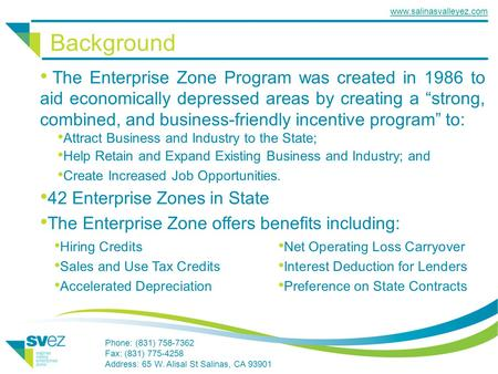 "Www.salinasvalleyez.com Background The Enterprise Zone Program was created in 1986 to aid economically depressed areas by creating a ""strong, combined,"