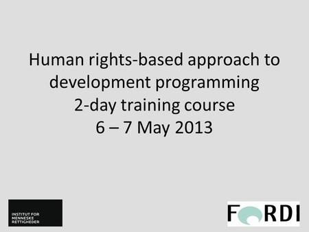 Human rights-based approach to development programming 2-day training course 6 – 7 May 2013.