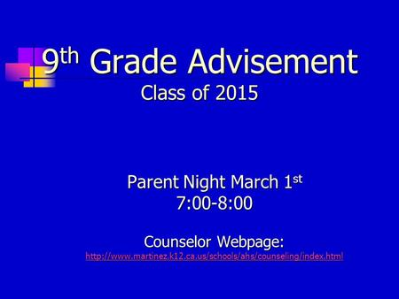 9 th Grade Advisement Class of 2015 Parent Night March 1 st 7:00-8:00 Counselor Webpage:
