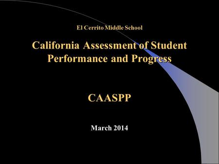 El Cerrito Middle School California Assessment of Student Performance and Progress CAASPP March 2014.