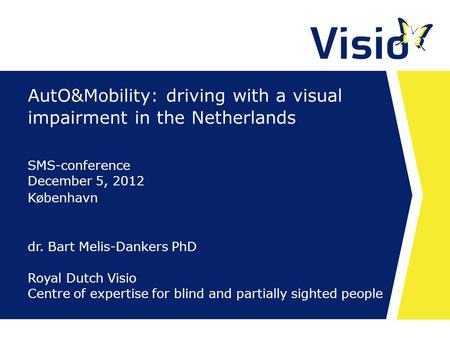 AutO&Mobility: driving with a visual impairment in the Netherlands dr. Bart Melis-Dankers PhD Royal Dutch Visio Centre of expertise for blind and partially.