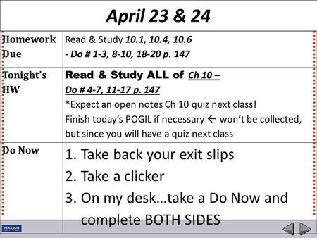 April 23 & 24 Homework Due Read & Study 10.1, 10.4, 10.6 - Do # 1-3, 8-10, 18-20 p. 147 Tonight's HW Read & Study ALL of Ch 10 – Do # 4-7, 11-17 p. 147.
