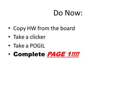 Do Now: Copy HW from the board Take a clicker Take a POGIL Complete PAGE 1!!!!