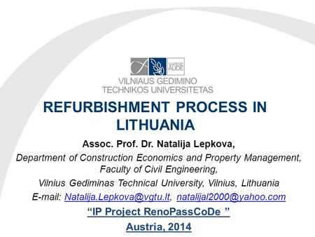 REFURBISHMENT PROCESS IN LITHUANIA Assoc. Prof. Dr. Natalija Lepkova, Department of Construction Economics and Property Management, Faculty of Civil Engineering,