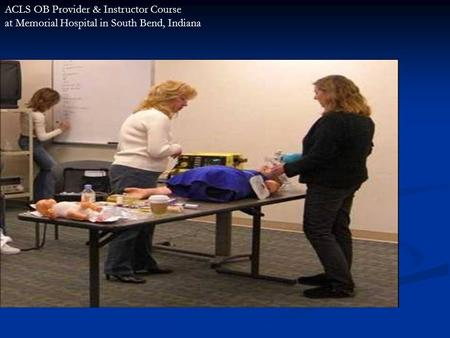ACLS OB Provider & Instructor Course at Memorial Hospital in South Bend, Indiana.