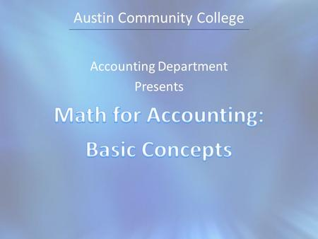 Austin Community College. Examples Basic math concepts Used in accounting applications.