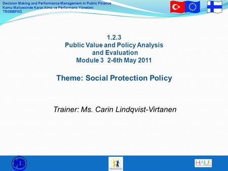 Decision Making and Performance Management in Public Finance Kamu Maliyesinde Karar Alma ve Performans Yönetimi TR08IBFI03 1.2.3 Public Value and Policy.