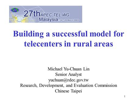 1 Building a successful model for telecenters in rural areas Michael Yu-Chuan Lin Senior Analyst Research, Development, and Evaluation.