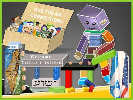 Our Torah Connections 1 1 Welcome Yeshua's Yeladim.