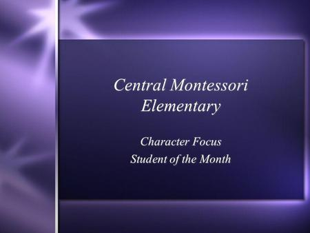 Central Montessori Elementary Character Focus Student of the Month Character Focus Student of the Month.