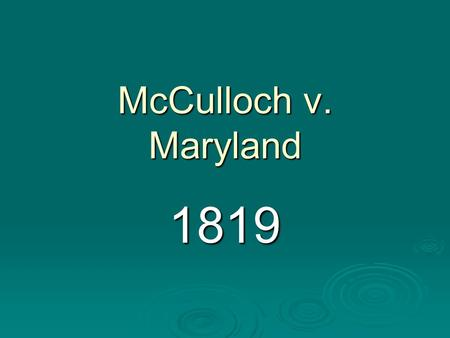 McCulloch v. Maryland 1819. Background  April 1816 Congress chartered the Second National Bank  Some people felt that the National Bank harmed State.