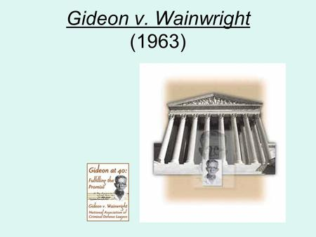 Gideon v. Wainwright (1963) Clarence Earl Gideon was arrested for breaking into a Florida Pool Hall to commit larceny ( Bay Harbor Pool Hall) Clarence.