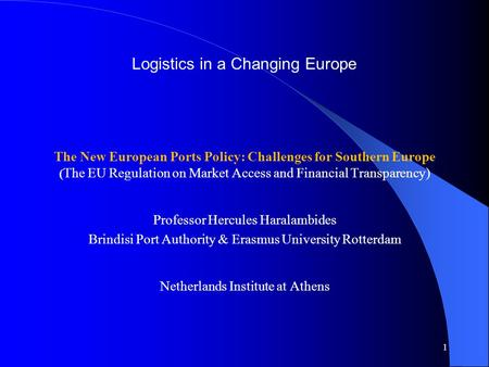 Logistics in a Changing Europe The New European Ports Policy: Challenges for Southern Europe ( The EU Regulation on Market Access and Financial Transparency)
