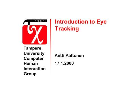 Introduction to Eye Tracking Antti Aaltonen 17.1.2000 Tampere University Computer Human Interaction Group.