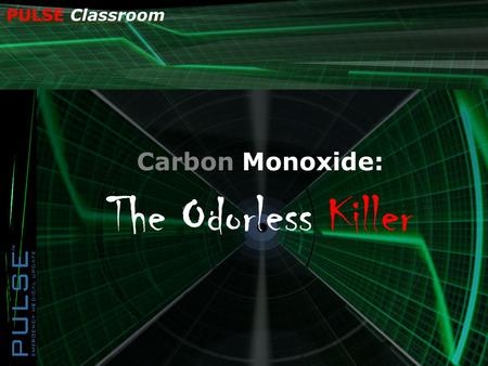 PULSE Classroom Carbon Monoxide: The Odorless Killer.