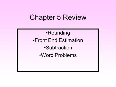 Chapter 5 Review Rounding Front End Estimation Subtraction Word Problems.