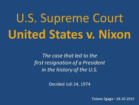 U.S. Supreme Court United States v. Nixon The case that led to the first resignation of a President in the history of the U.S. Decided Juli 24, 1974 Tiziano.