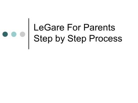 LeGare For Parents Step by Step Process