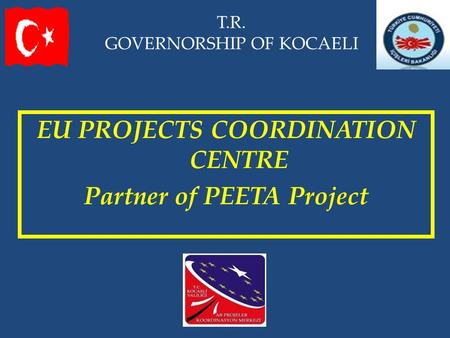 T.R. GOVERNORSHIP OF KOCAELI EU PROJECTS COORDINATION CENTRE Partner of PEETA Project.