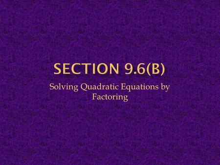 Solving Quadratic Equations by Factoring. Remember: When solving a quadratic equation by factoring, you must first start with an equation set equal to.