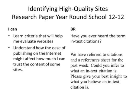 Identifying High-Quality Sites Research Paper Year Round School 12-12 I canBR Learn criteria that will help me evaluate websites Understand how the ease.