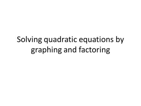 Solving quadratic equations by graphing and factoring.
