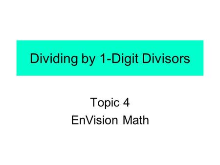 Dividing by 1-Digit Divisors Topic 4 EnVision Math.