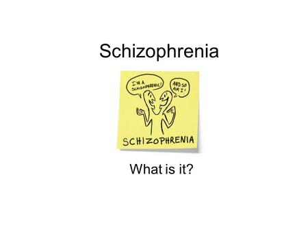 Schizophrenia What is it?.