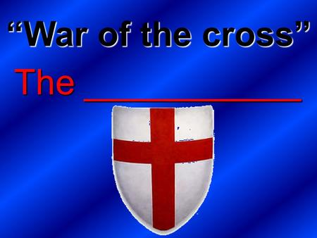 "The ___________ ""War of the cross"". The Five W's of The Crusades."