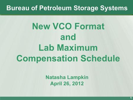 Bureau of Petroleum Storage Systems 1 New VCO Format and Lab Maximum Compensation Schedule Natasha Lampkin April 26, 2012.