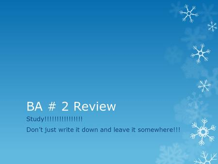 BA # 2 Review Study!!!!!!!!!!!!!!!! Don't just write it down and leave it somewhere!!!