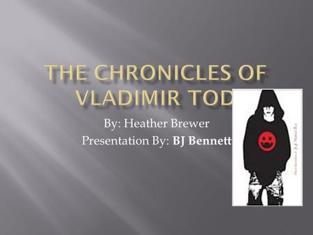 By: Heather Brewer Presentation By: BJ Bennett.  The main character is Vladimir Tod he is the vampire in the story who lives a perfectly normal life.