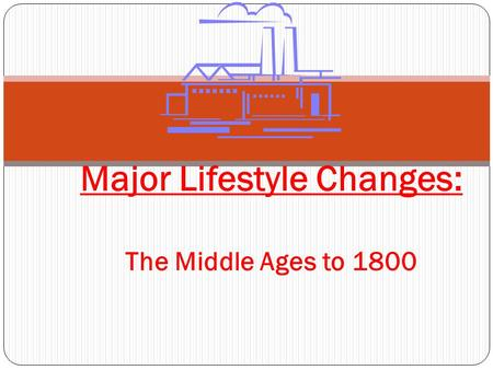 Major Lifestyle Changes: The Middle Ages to 1800.