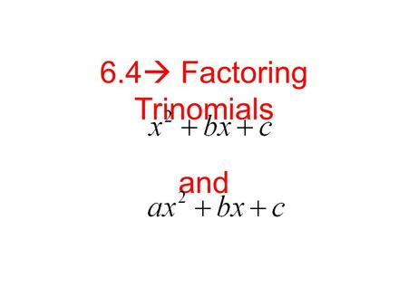 6.4  Factoring Trinomials and. Let's Investigate: Let's Investigate: (x +4)(x + 3 ) = x 2 +3x +4x +12 = x 2 + 7x +21.