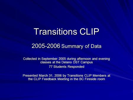 Transitions CLIP 2005-2006 Summary of Data Collected in September 2005 during afternoon and evening classes at the Delano DST Campus 77 Students Responded.