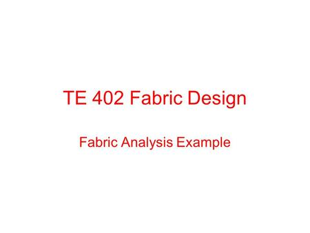 TE 402 Fabric Design Fabric Analysis Example. Introduction In this study, the fabric analysis and necessary calculations to reproduce the fabric is presented.